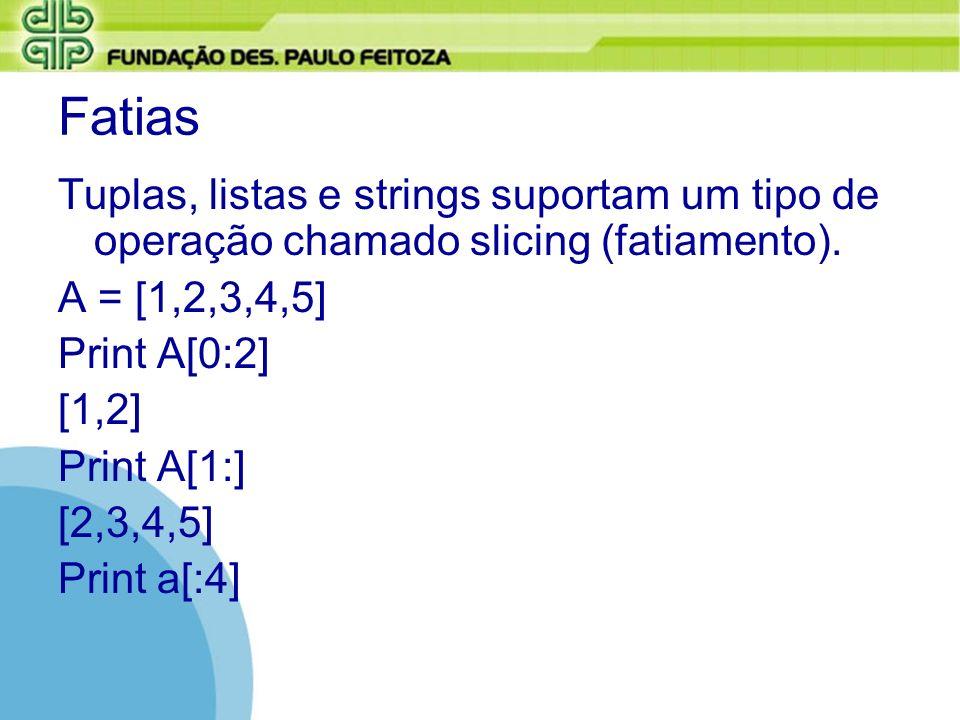 FatiasTuplas, listas e strings suportam um tipo de operação chamado slicing (fatiamento). A = [1,2,3,4,5]